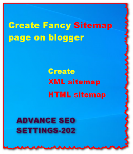 Create Fancy Sitemap Page for Blogger,Create xml and HTML Sitemap for Blogger